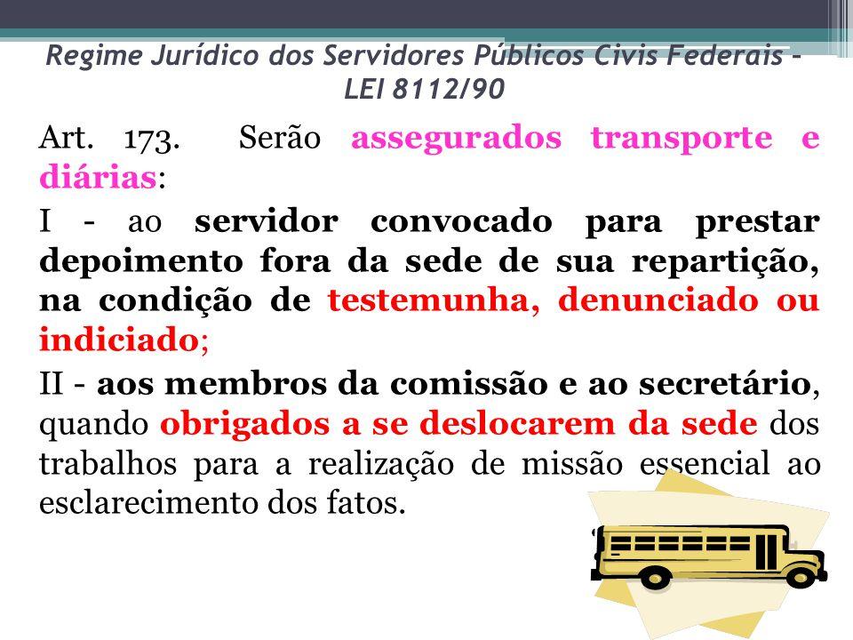 Regime Jurídico dos Servidores Públicos Civis Federais – LEI 8112/90 Art. 173. Serão assegurados transporte e diárias: I - ao servidor convocado para