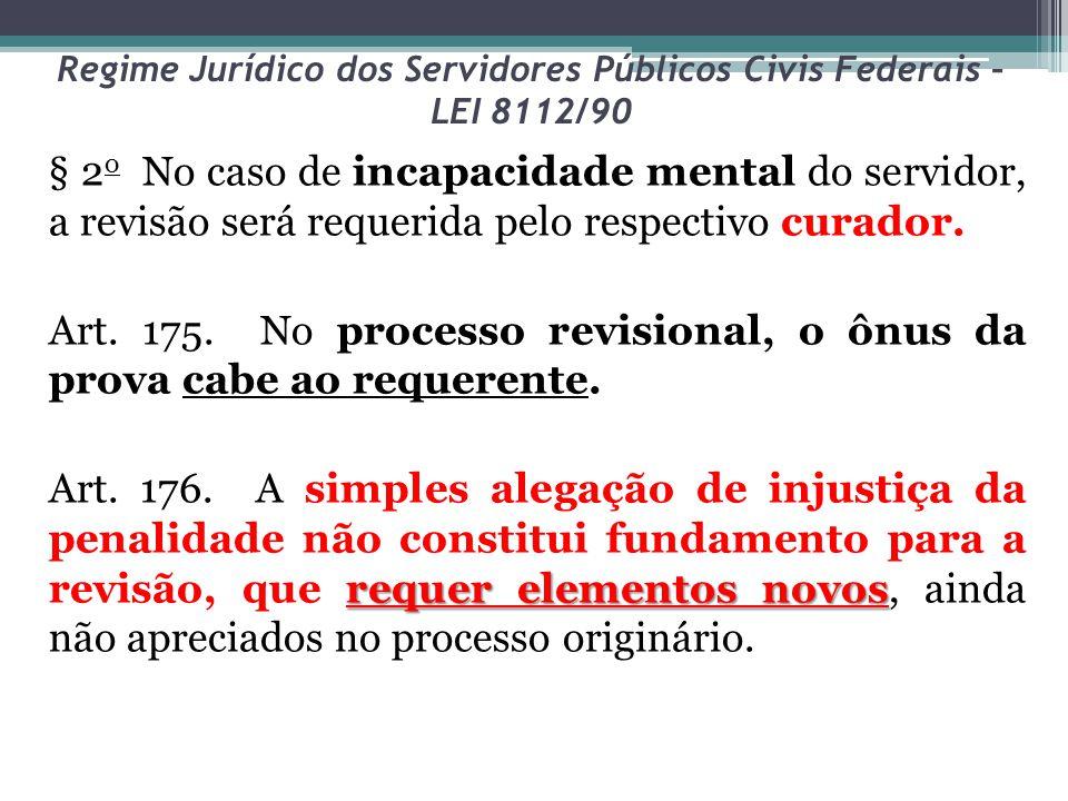 Regime Jurídico dos Servidores Públicos Civis Federais – LEI 8112/90 § 2 o No caso de incapacidade mental do servidor, a revisão será requerida pelo respectivo curador.