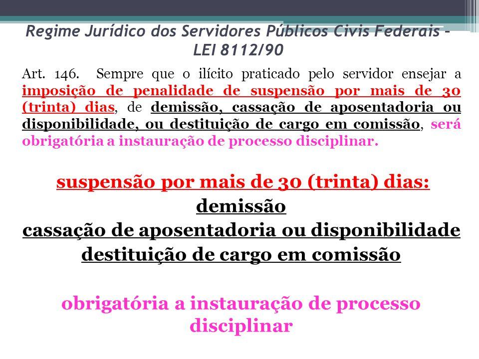 Regime Jurídico dos Servidores Públicos Civis Federais – LEI 8112/90 Art. 146. Sempre que o ilícito praticado pelo servidor ensejar a imposição de pen