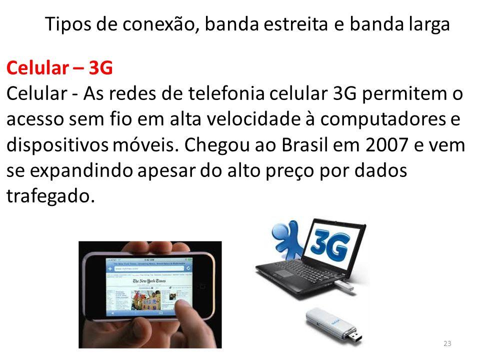 Celular – 3G Celular - As redes de telefonia celular 3G permitem o acesso sem fio em alta velocidade à computadores e dispositivos móveis. Chegou ao B