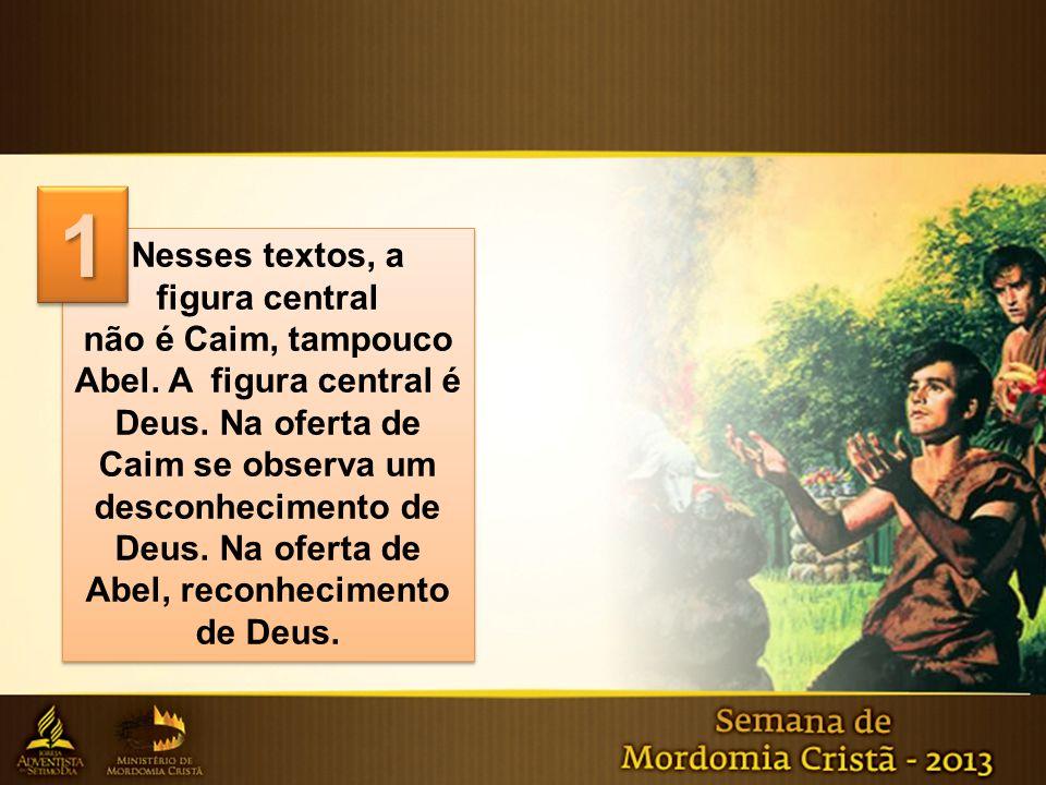 Nesses textos, a figura central não é Caim, tampouco Abel. A figura central é Deus. Na oferta de Caim se observa um desconhecimento de Deus. Na oferta