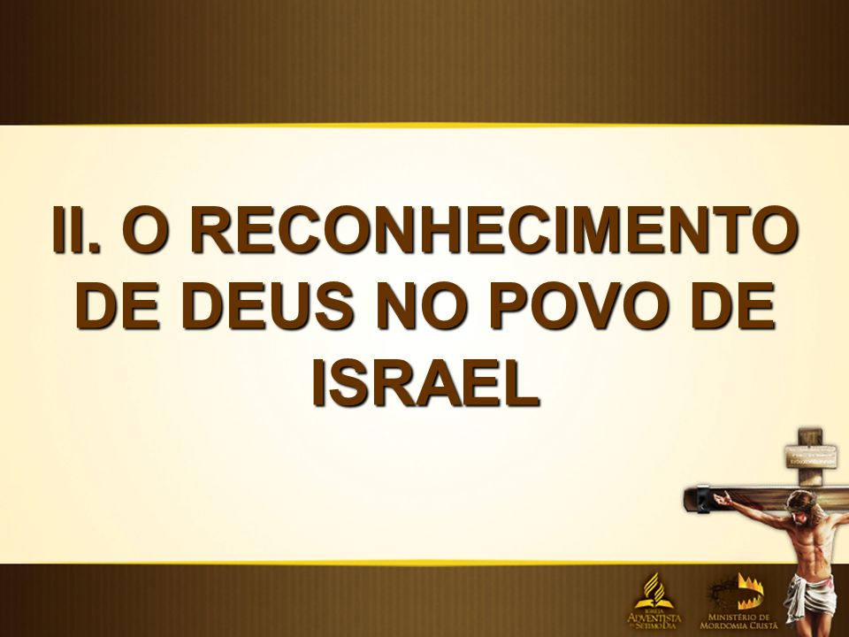 II. O RECONHECIMENTO DE DEUS NO POVO DE ISRAEL