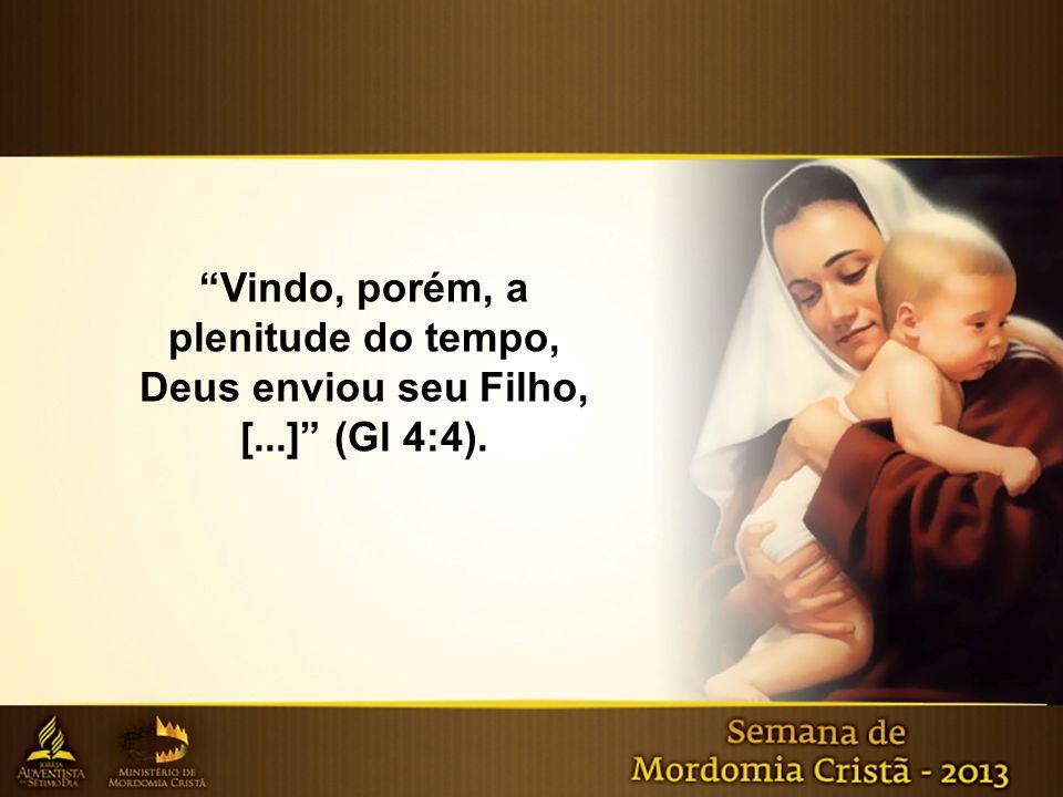"""""""Vindo, porém, a plenitude do tempo, Deus enviou seu Filho, [...]"""" (Gl 4:4)."""