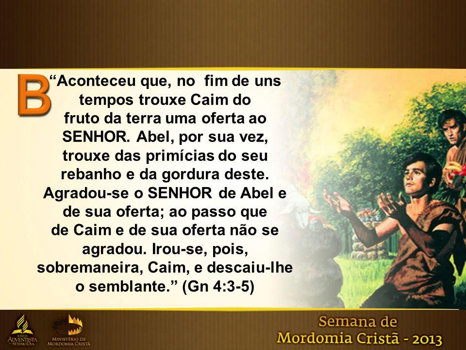 Aconteceu que, no fim de uns tempos trouxe Caim do fruto da terra uma oferta ao SENHOR.