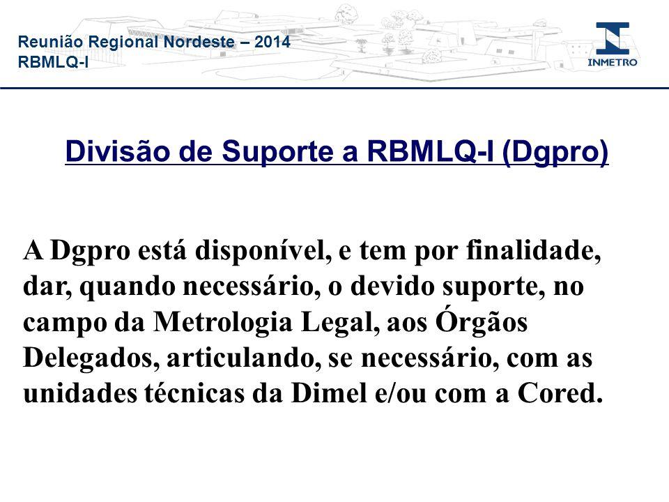 Reunião Regional Nordeste – 2014 RBMLQ-I Divisão de Suporte a RBMLQ-I (Dgpro) A Dgpro está disponível, e tem por finalidade, dar, quando necessário, o