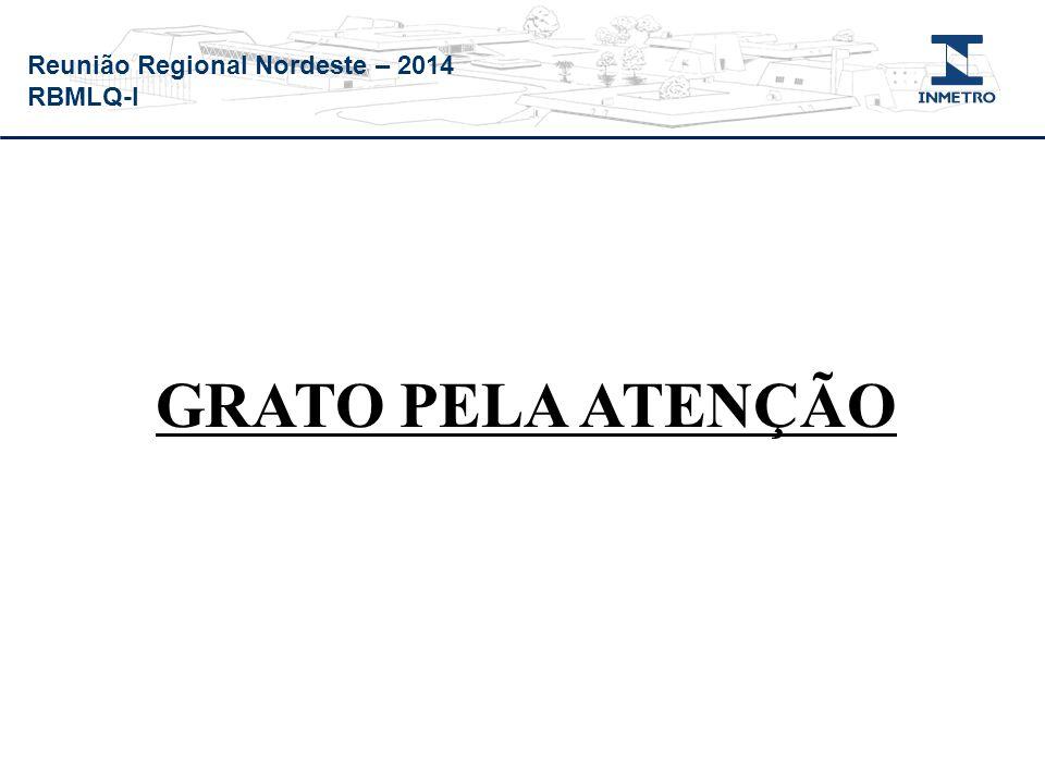 Reunião Regional Nordeste – 2014 RBMLQ-I GRATO PELA ATENÇÃO