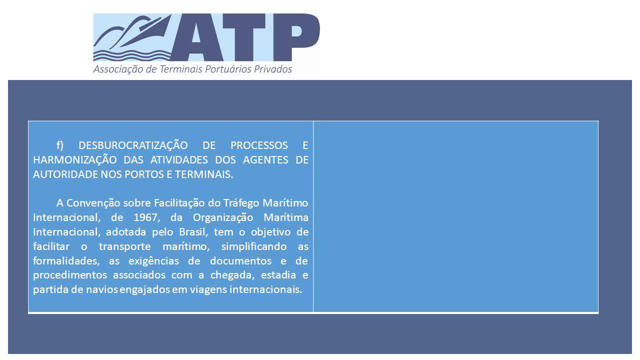 f) DESBUROCRATIZAÇÃO DE PROCESSOS E HARMONIZAÇÃO DAS ATIVIDADES DOS AGENTES DE AUTORIDADE NOS PORTOS E TERMINAIS.