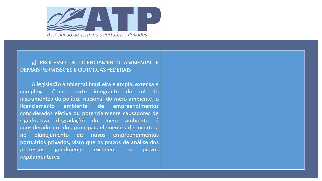 g) PROCESSO DE LICENCIAMENTO AMBIENTAL E DEMAIS PERMISSÕES E OUTORGAS FEDERAIS A legislação ambiental brasileira é ampla, extensa e complexa.