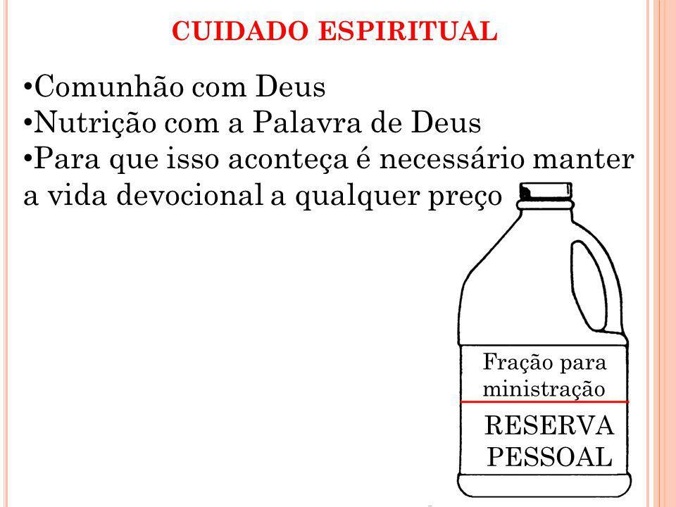 Comunhão com Deus Nutrição com a Palavra de Deus Para que isso aconteça é necessário manter a vida devocional a qualquer preço CUIDADO ESPIRITUAL RESERVA PESSOAL Fração para ministração