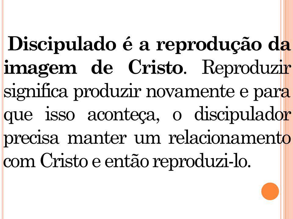 D iscipulado é a reprodução da imagem de Cristo.