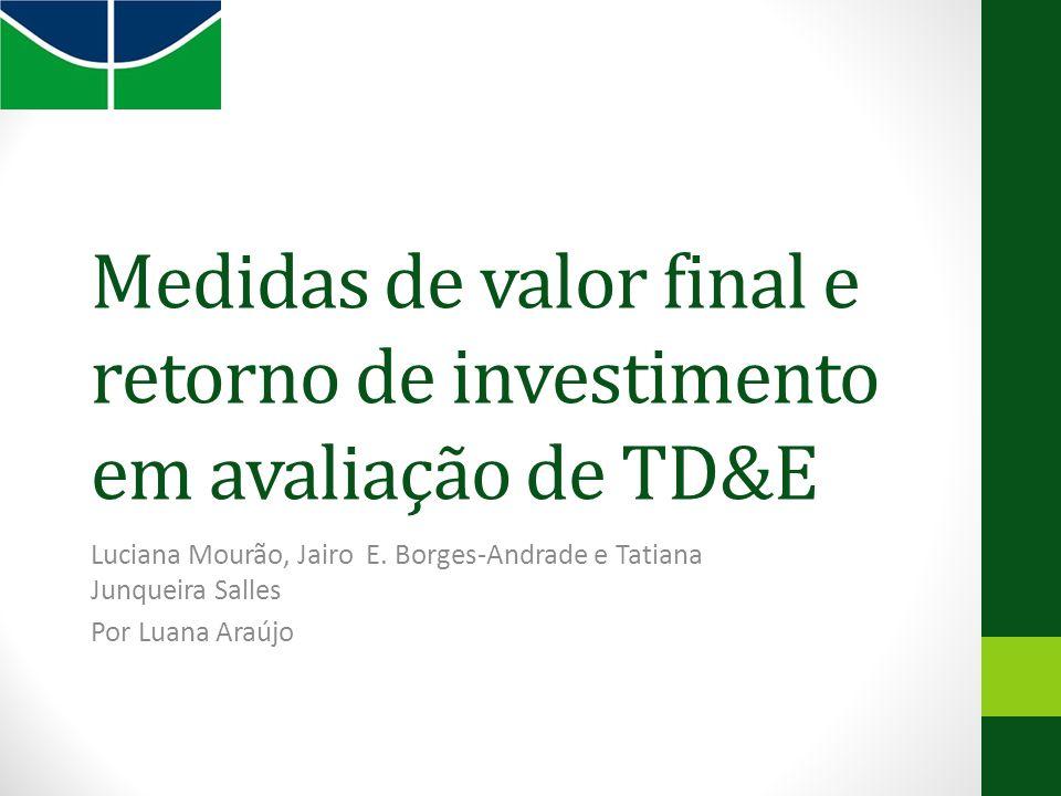 Medidas de valor final e retorno de investimento em avaliação de TD&E Luciana Mourão, Jairo E.