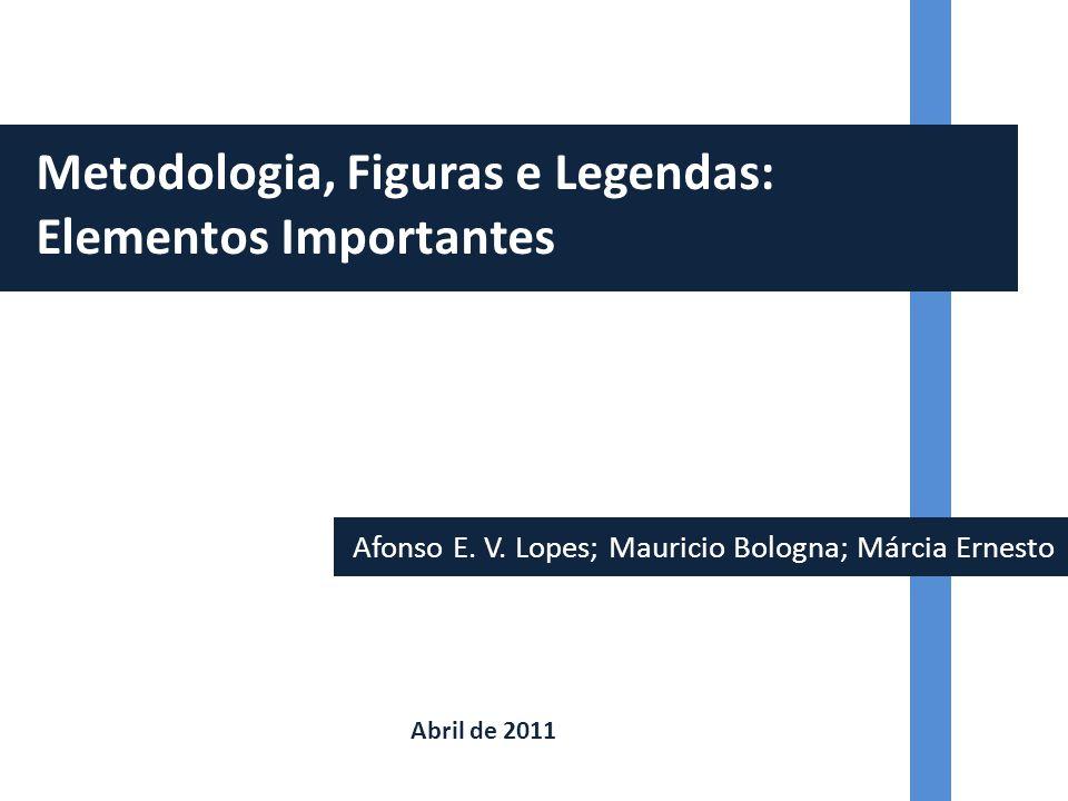Afonso E. V. Lopes; Mauricio Bologna; Márcia Ernesto Metodologia, Figuras e Legendas: Elementos Importantes Abril de 2011