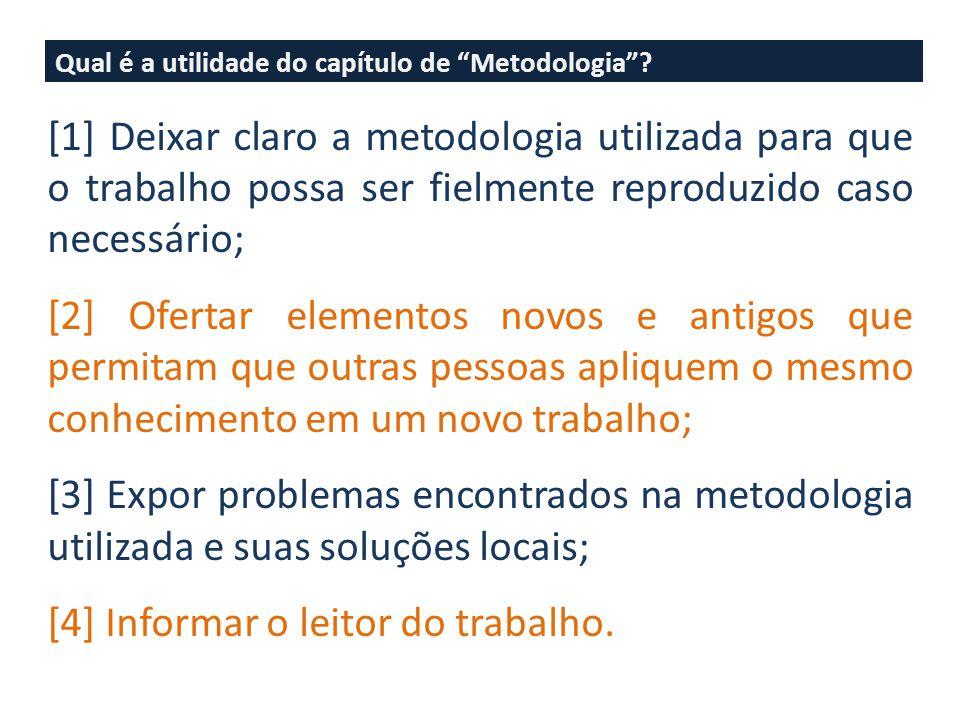 """Qual é a utilidade do capítulo de """"Metodologia""""? [1] Deixar claro a metodologia utilizada para que o trabalho possa ser fielmente reproduzido caso nec"""