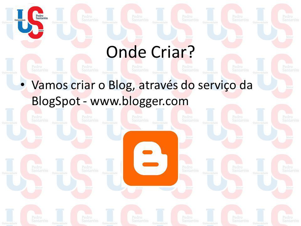 Onde Criar Vamos criar o Blog, através do serviço da BlogSpot - www.blogger.com