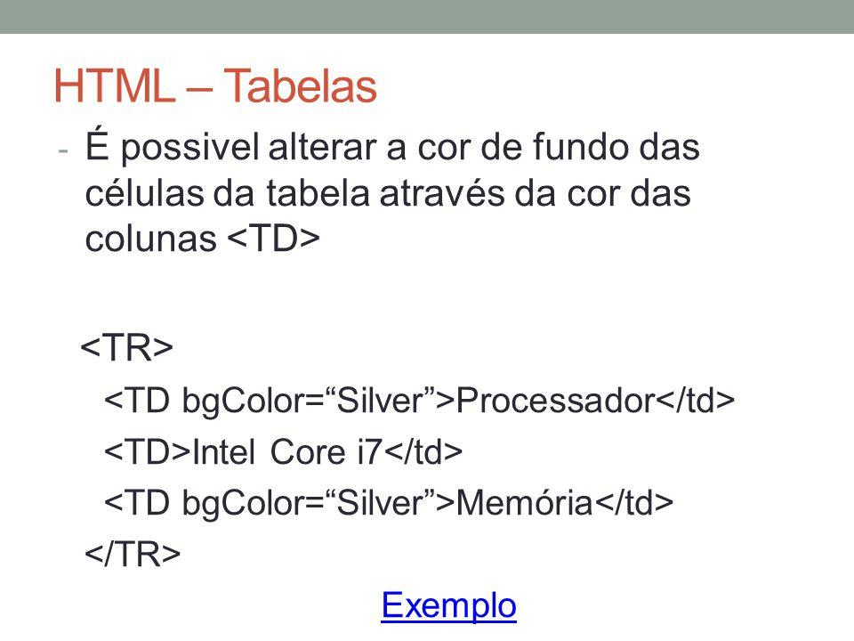 HTML – Tabelas - É possivel alterar a cor de fundo das células da tabela através da cor das colunas Processador Intel Core i7 Memória Exemplo