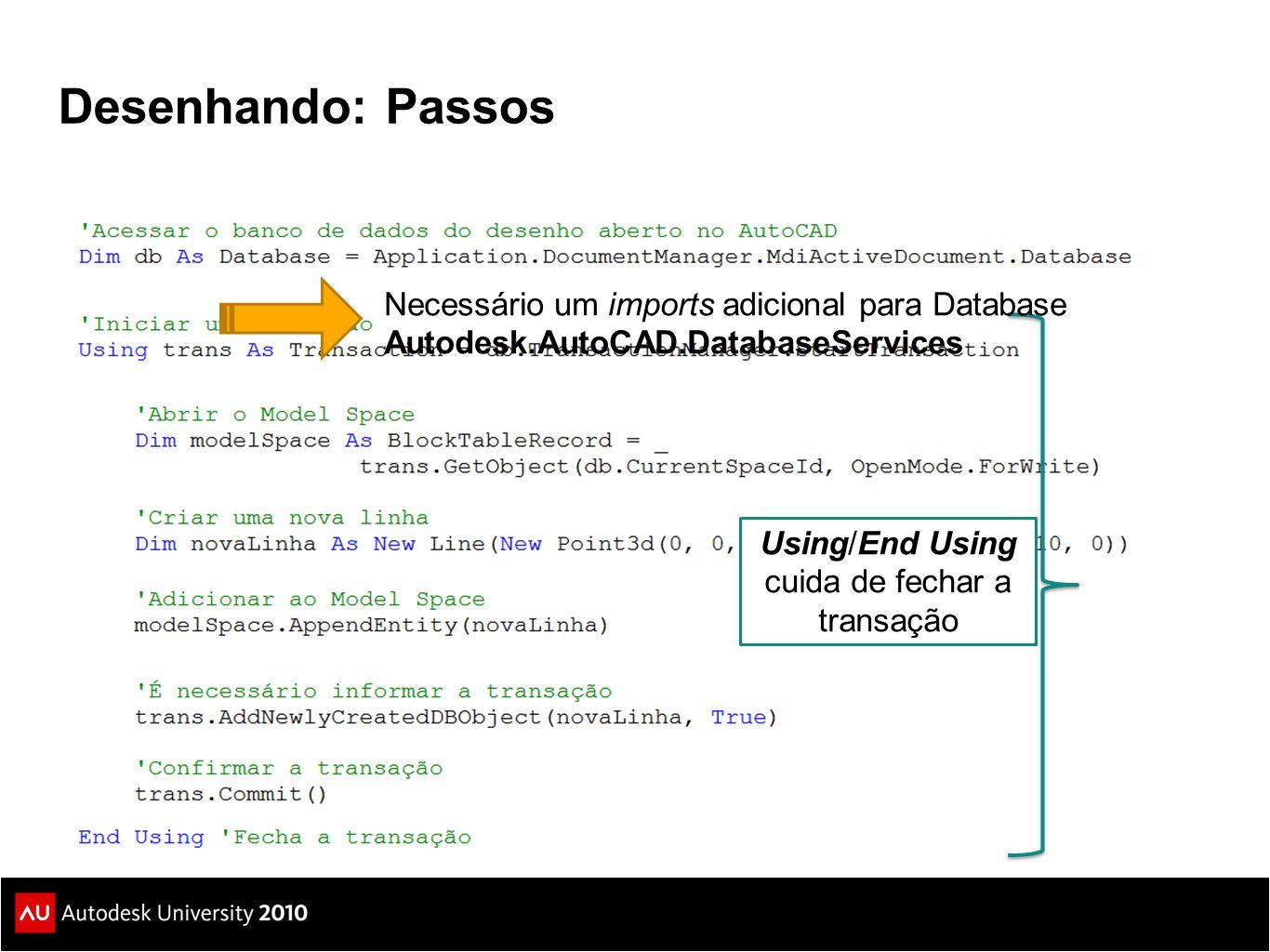 Desenhando: Passos Using/End Using cuida de fechar a transação Necessário um imports adicional para Database Autodesk.AutoCAD.DatabaseServices