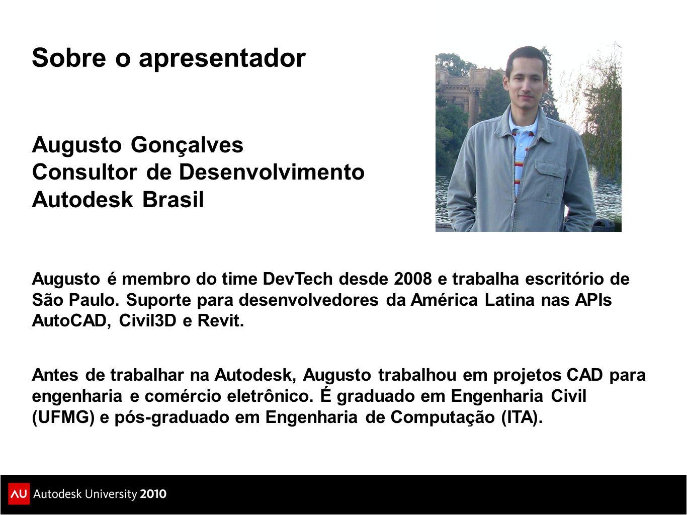 Augusto Gonçalves Consultor de Desenvolvimento Autodesk Brasil Augusto é membro do time DevTech desde 2008 e trabalha escritório de São Paulo. Suporte