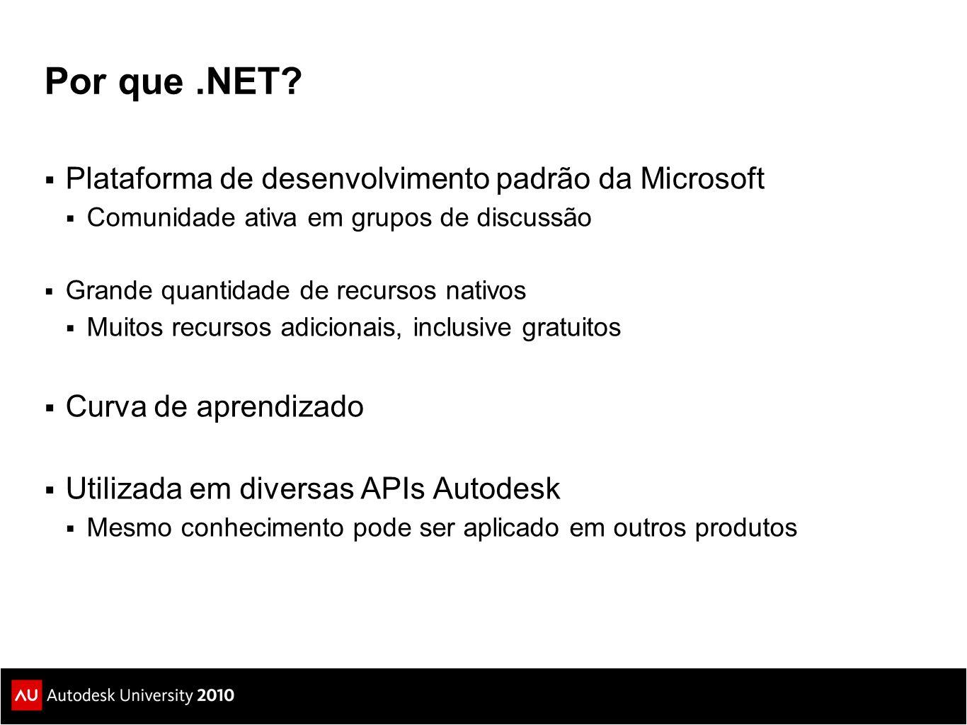 Por que.NET?  Plataforma de desenvolvimento padrão da Microsoft  Comunidade ativa em grupos de discussão  Grande quantidade de recursos nativos  M