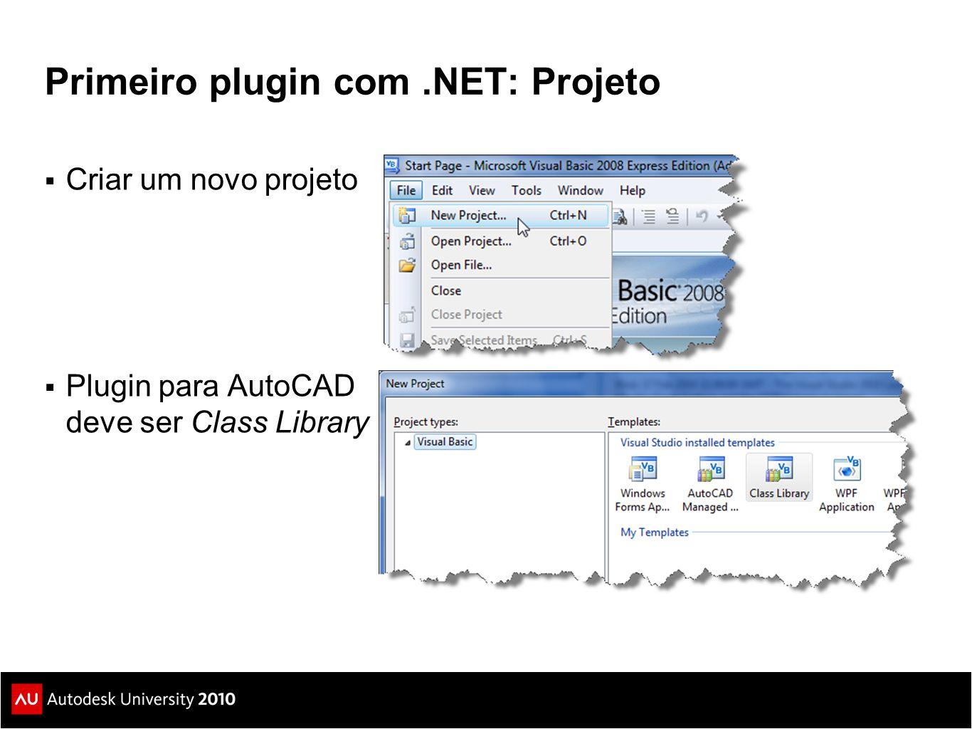 Primeiro plugin com.NET: Projeto  Criar um novo projeto  Plugin para AutoCAD deve ser Class Library