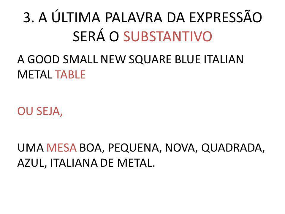 3. A ÚLTIMA PALAVRA DA EXPRESSÃO SERÁ O SUBSTANTIVO A GOOD SMALL NEW SQUARE BLUE ITALIAN METAL TABLE OU SEJA, UMA MESA BOA, PEQUENA, NOVA, QUADRADA, A