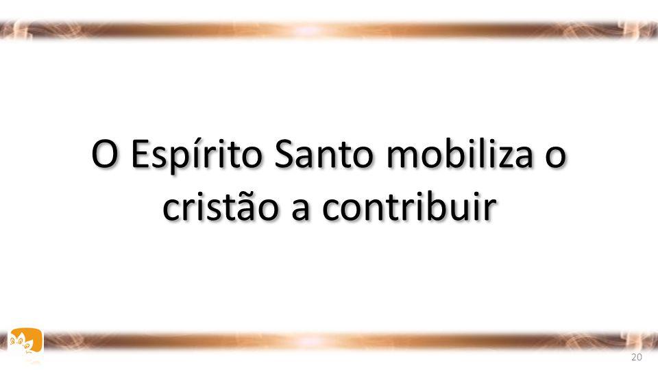 O Espírito Santo mobiliza o cristão a contribuir 20