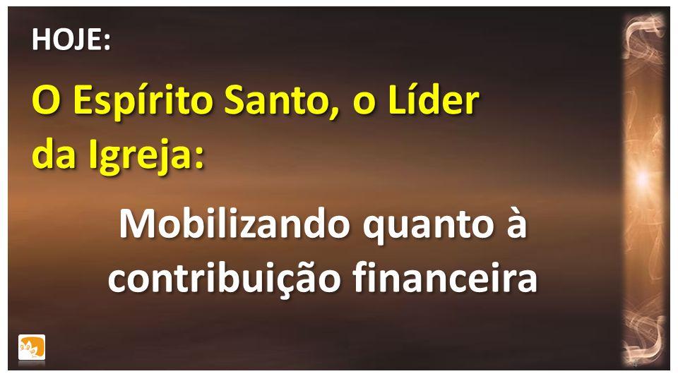 O Espírito Santo, o Líder da Igreja: HOJE: Mobilizando quanto à contribuição financeira Mobilizando quanto à contribuição financeira 4