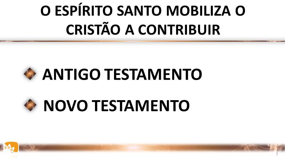 O ESPÍRITO SANTO MOBILIZA O CRISTÃO A CONTRIBUIR ANTIGO TESTAMENTO NOVO TESTAMENTO 7