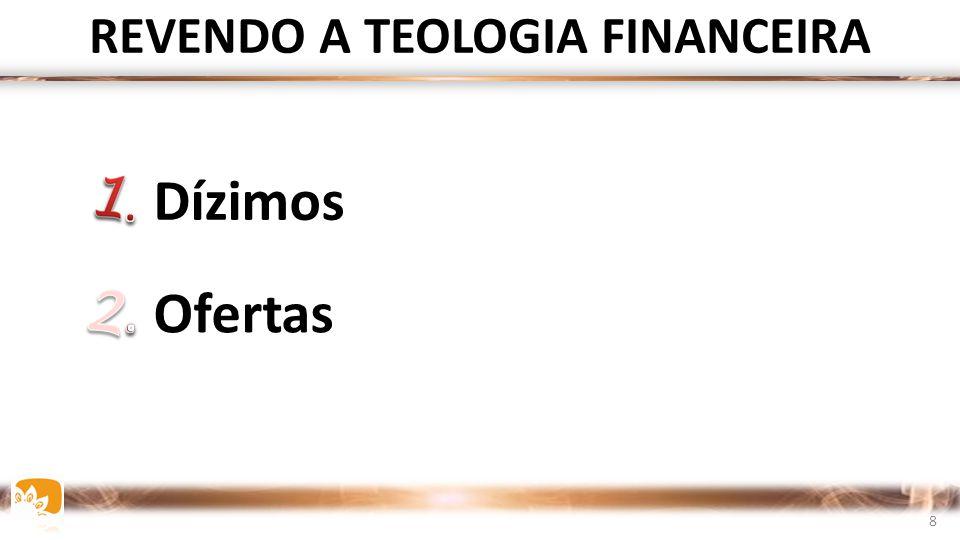 REVENDO A TEOLOGIA FINANCEIRA Dízimos Ofertas 8