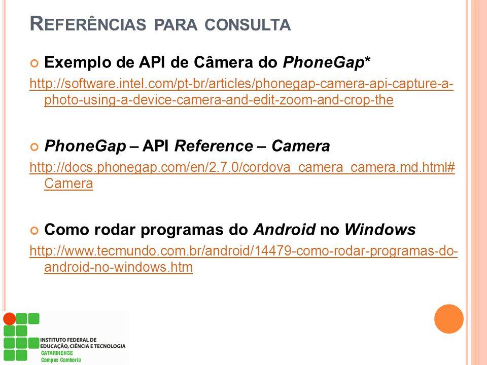 R EFERÊNCIAS PARA CONSULTA Exemplo de API de Câmera do PhoneGap* http://software.intel.com/pt-br/articles/phonegap-camera-api-capture-a- photo-using-a