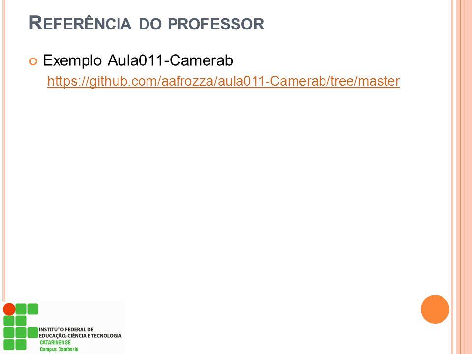 R EFERÊNCIA DO PROFESSOR Exemplo Aula011-Camerab https://github.com/aafrozza/aula011-Camerab/tree/master