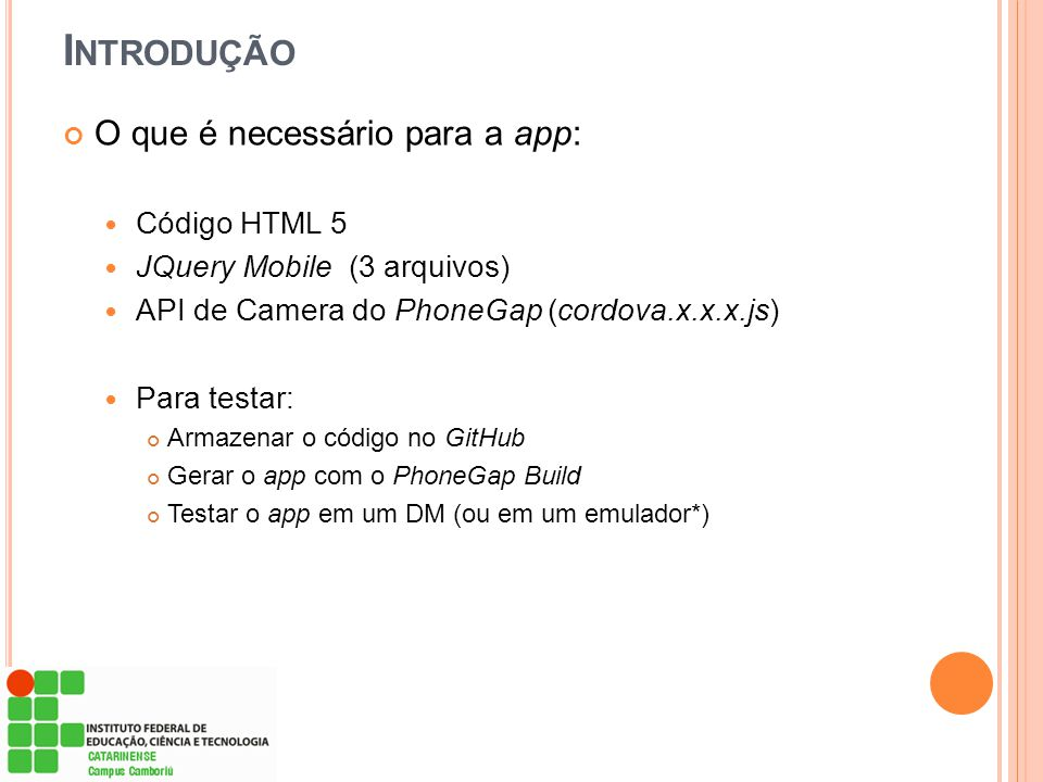 R EFERÊNCIAS PARA CONSULTA Instalando PhoneGap com Eclipse IDE: preparando o ambiente para programação Android no Windows http://www.fredericomarinho.com/instalando-phonegap-com-eclipse- ide-preparando-o-ambiente-para-programacao-android/ Getting started with PhoneGap in Eclipse for Android http://www.adobe.com/devnet/html5/articles/getting-started-with- phonegap-in-eclipse-for-android.html Apache Cordova http://cordova.apache.org