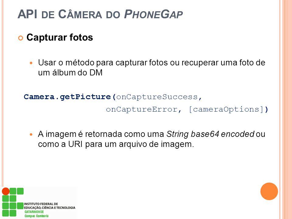 API DE C ÂMERA DO P HONE G AP Capturar fotos Usar o método para capturar fotos ou recuperar uma foto de um álbum do DM Camera.getPicture(onCaptureSucc