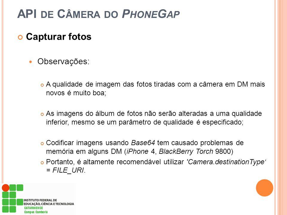 API DE C ÂMERA DO P HONE G AP Capturar fotos Observações: A qualidade de imagem das fotos tiradas com a câmera em DM mais novos é muito boa; As imagen