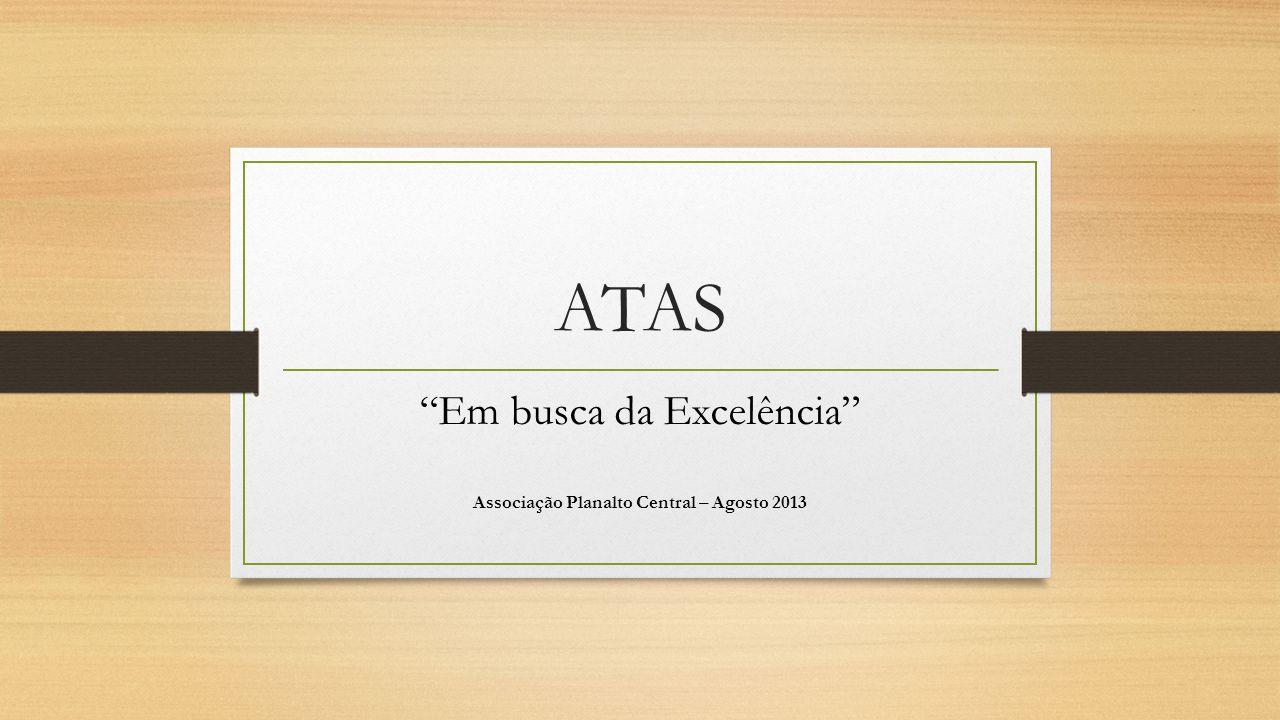ATAS Em busca da Excelência Associação Planalto Central – Agosto 2013