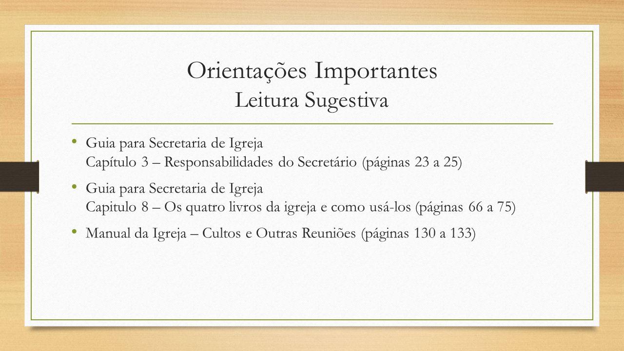 Orientações Importantes Leitura Sugestiva Guia para Secretaria de Igreja Capítulo 3 – Responsabilidades do Secretário (páginas 23 a 25) Guia para Secr
