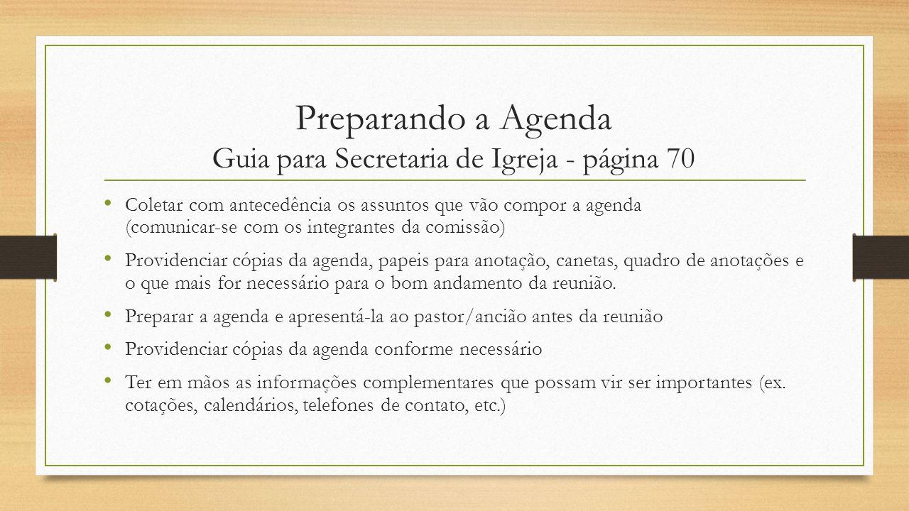 Preparando a Agenda Guia para Secretaria de Igreja - página 70 Coletar com antecedência os assuntos que vão compor a agenda (comunicar-se com os integ