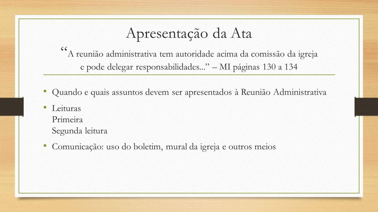 """Apresentação da Ata """" A reunião administrativa tem autoridade acima da comissão da igreja e pode delegar responsabilidades..."""" – MI páginas 130 a 134"""
