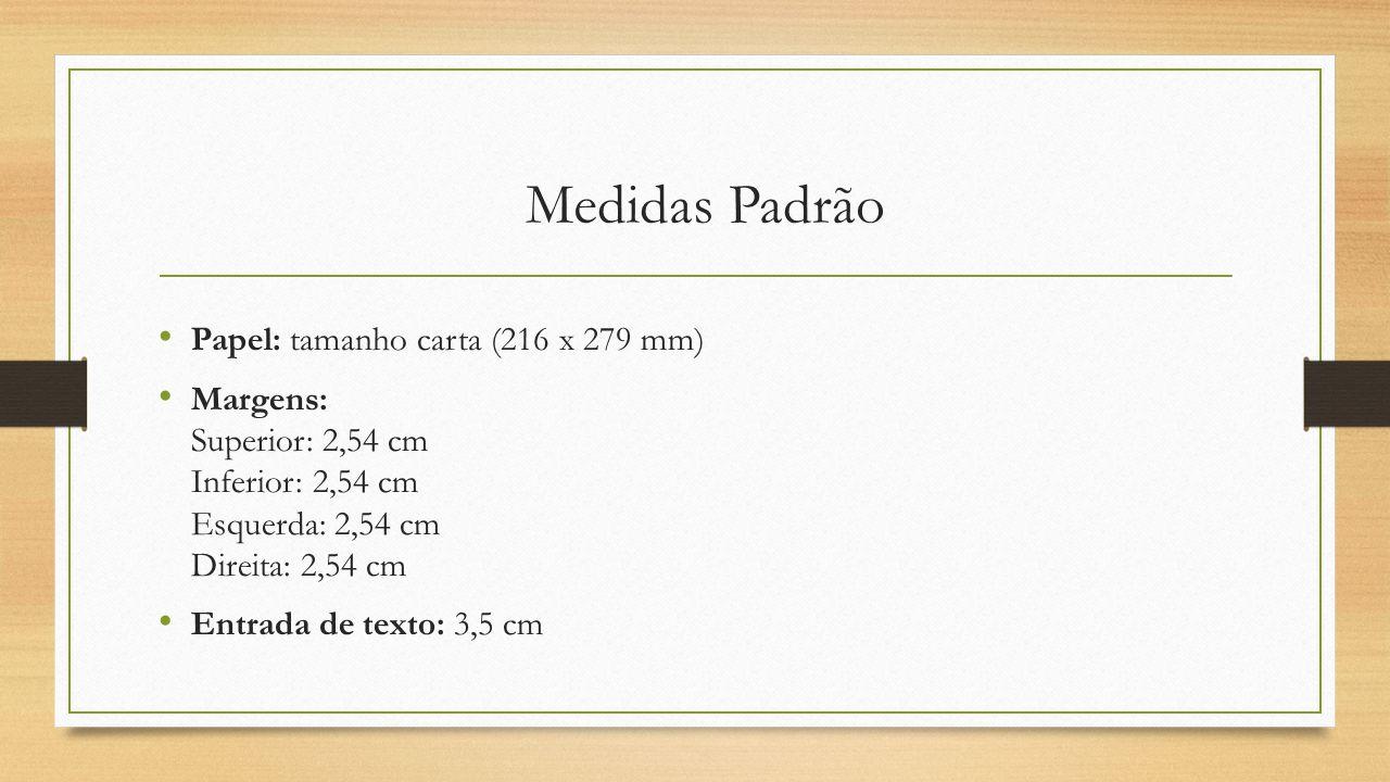 Medidas Padrão Papel: tamanho carta (216 x 279 mm) Margens: Superior: 2,54 cm Inferior: 2,54 cm Esquerda: 2,54 cm Direita: 2,54 cm Entrada de texto: 3,5 cm