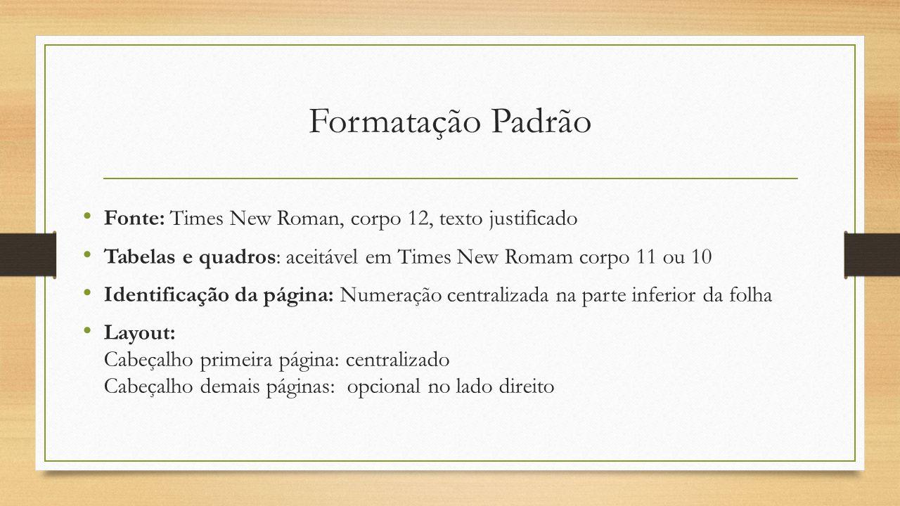 Formatação Padrão Fonte: Times New Roman, corpo 12, texto justificado Tabelas e quadros: aceitável em Times New Romam corpo 11 ou 10 Identificação da