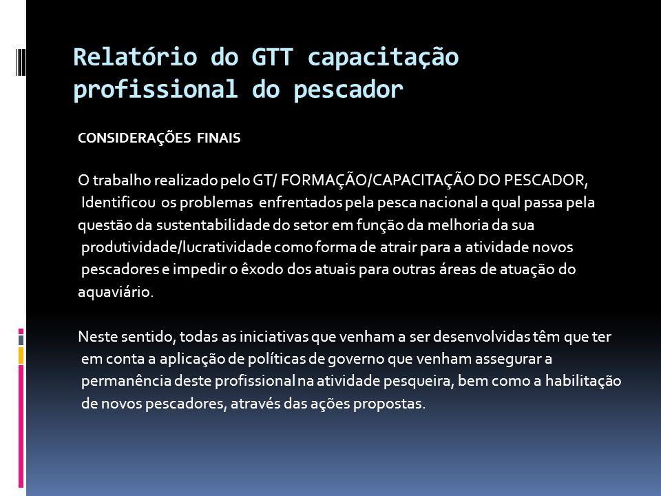 Relatório do GTT capacitação profissional do pescador CONSIDERAÇÕES FINAIS O trabalho realizado pelo GT/ FORMAÇÃO/CAPACITAÇÃO DO PESCADOR, Identificou