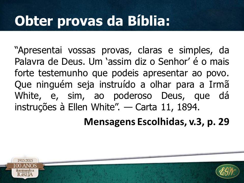 """Obter provas da Bíblia: """"Apresentai vossas provas, claras e simples, da Palavra de Deus. Um 'assim diz o Senhor' é o mais forte testemunho que podeis"""