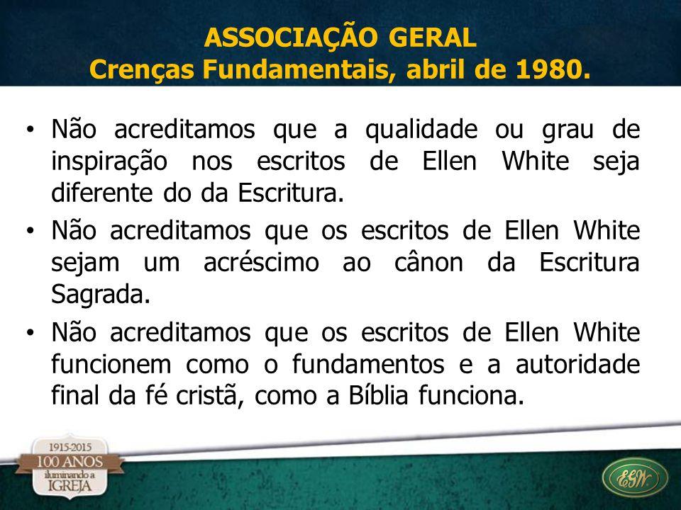 Não acreditamos que a qualidade ou grau de inspiração nos escritos de Ellen White seja diferente do da Escritura. Não acreditamos que os escritos de E