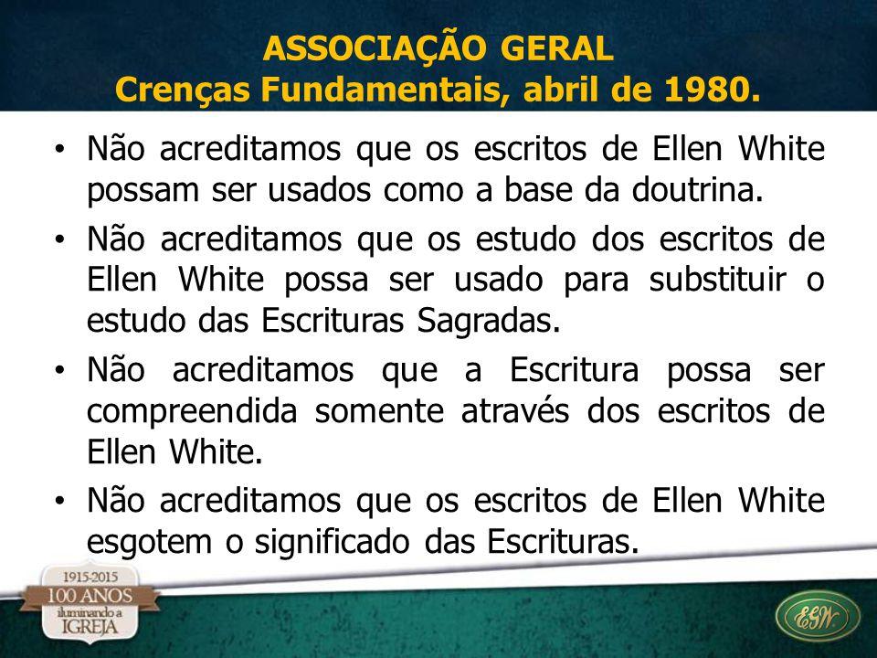 Não acreditamos que os escritos de Ellen White possam ser usados como a base da doutrina. Não acreditamos que os estudo dos escritos de Ellen White po