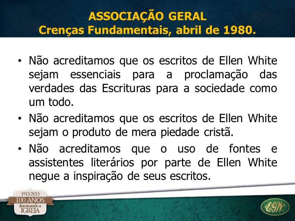 Não acreditamos que os escritos de Ellen White sejam essenciais para a proclamação das verdades das Escrituras para a sociedade como um todo. Não acre