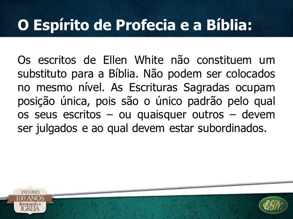 O Espírito de Profecia e a Bíblia: Os escritos de Ellen White não constituem um substituto para a Bíblia. Não podem ser colocados no mesmo nível. As E