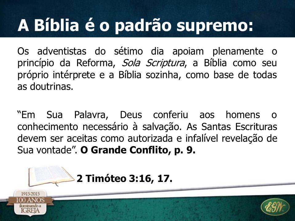 A Bíblia é o padrão supremo: Os adventistas do sétimo dia apoiam plenamente o princípio da Reforma, Sola Scriptura, a Bíblia como seu próprio intérpre