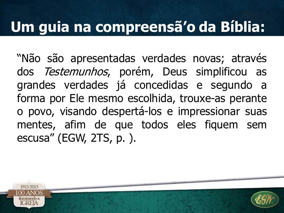 """Um guia na compreensã'o da Bíblia: """"Não são apresentadas verdades novas; através dos Testemunhos, porém, Deus simplificou as grandes verdades já conce"""