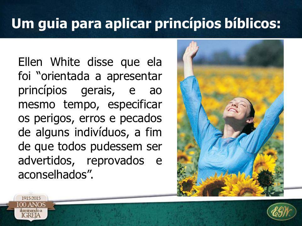 "Um guia para aplicar princípios bíblicos: Ellen White disse que ela foi ""orientada a apresentar princípios gerais, e ao mesmo tempo, especificar os pe"