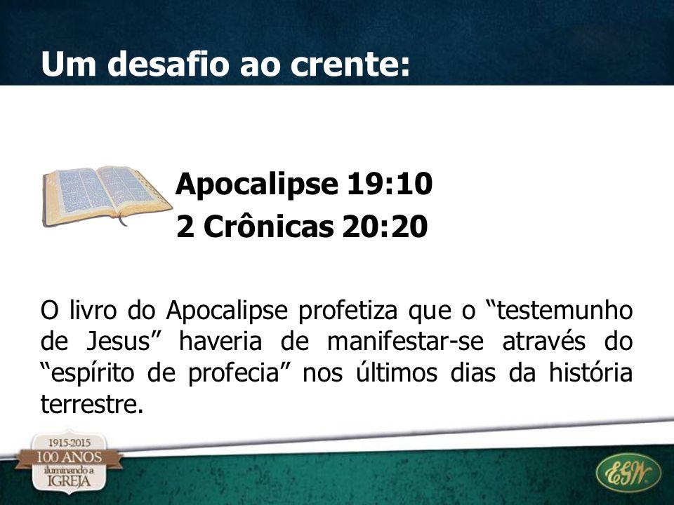"""Um desafio ao crente: Apocalipse 19:10 2 Crônicas 20:20 O livro do Apocalipse profetiza que o """"testemunho de Jesus"""" haveria de manifestar-se através d"""