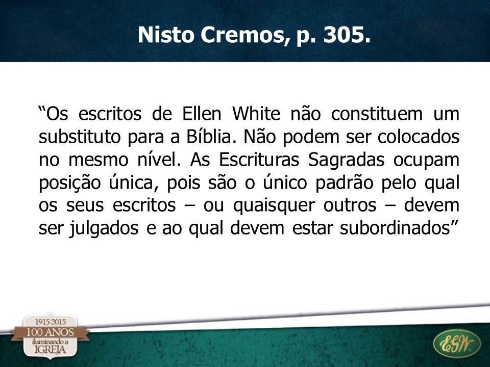 """""""Os escritos de Ellen White não constituem um substituto para a Bíblia. Não podem ser colocados no mesmo nível. As Escrituras Sagradas ocupam posição"""